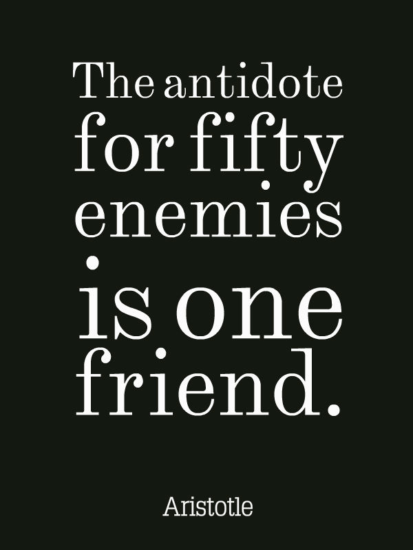 Photo:  Aristotle Quotes 015-Aristotle-The-antidote-for-fifty-enemies-is-one-friend