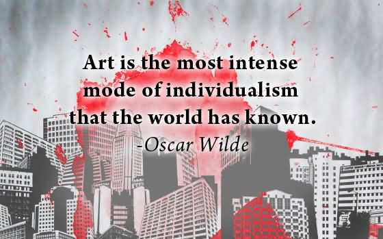 Photo:  art quote 002-art-is-most-intense-mode-of-individualism-that-the-world-has-known-art-quote
