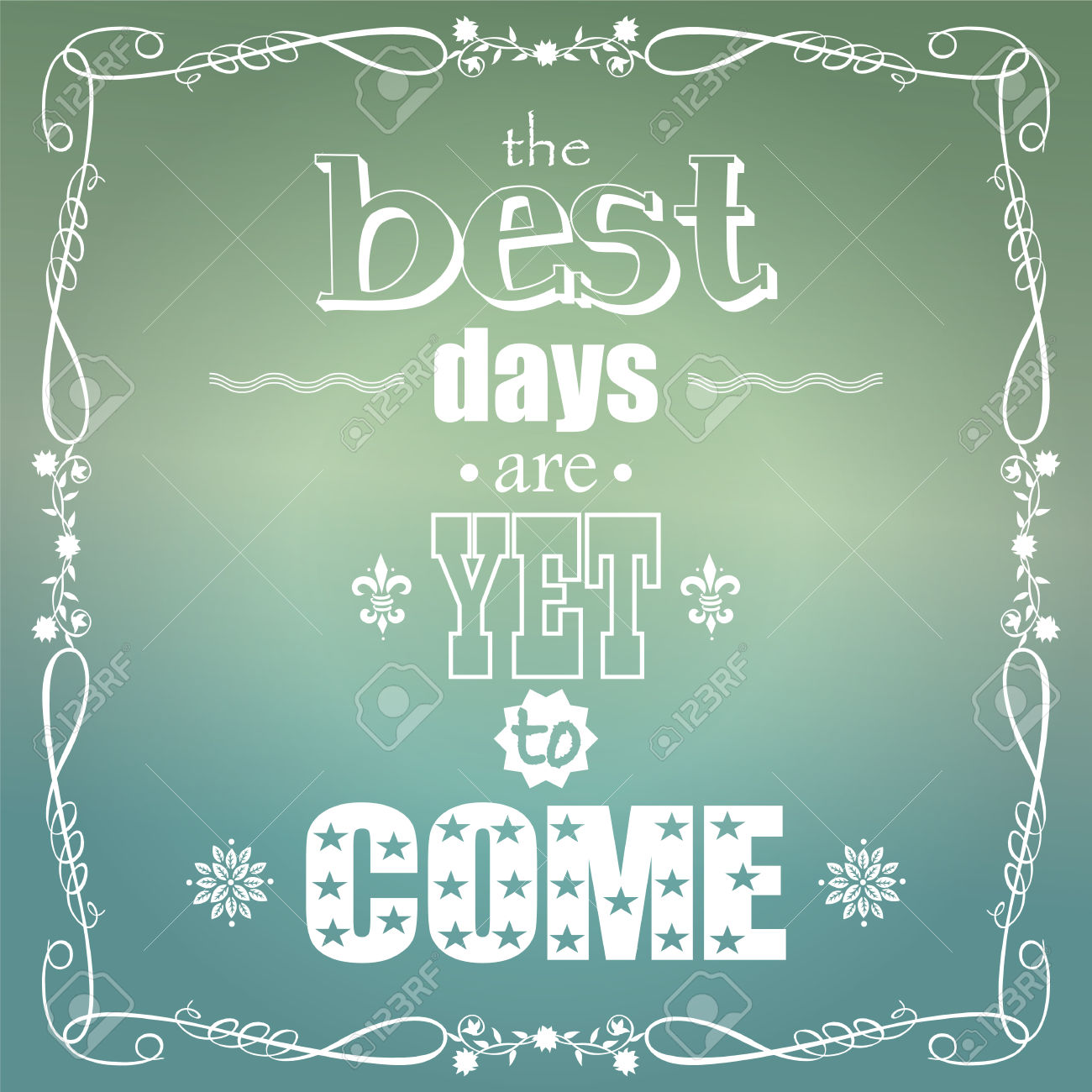 Photo:  24876124-The-best-days-are-yet-to-come-quote-typographical-background-Stock-Vector